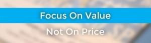 Focus on Value, Not Price